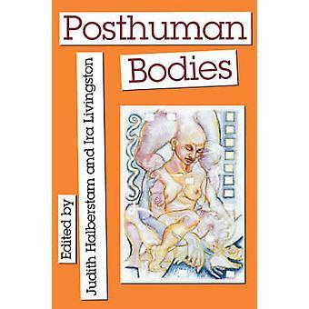 Posthuman Bodies by Halberstam & Judith