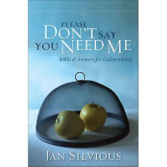 Please Dont Say You Need Me by Jan Silvious