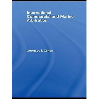 International Commercial and Marine Arbitration by Zekos & Georgios I.