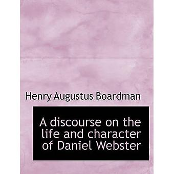 A discourse on the life and character of Daniel Webster by Boardman & Henry Augustus
