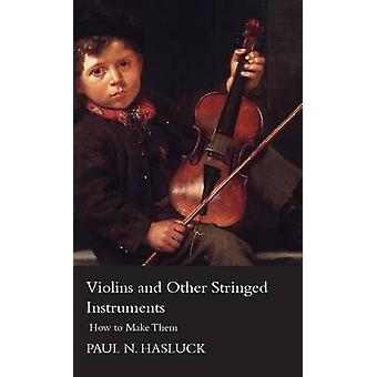 Violins And Other Stringed Instruments  How To Make Them by Hasluck & Paul Nooncree
