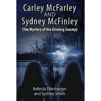 Carley McFarley Sydney McFinley het mysterie van het gloeiende moeras door Ellenberger & Belinda