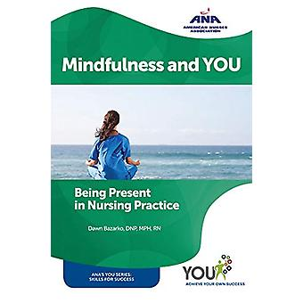 Mindfulness and YOU - Being Present in Nursing Practice by Dawn Bazark