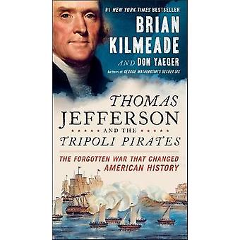 Thomas Jefferson and the Tripoli Pirates - The Forgotten War That Chan