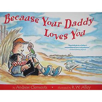 Because Your Daddy Loves You by Andrew Clements - R W Alley - 9780547