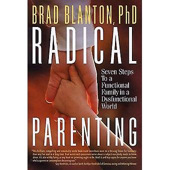 Radical Parenting - Seven Steps to a Functional Family in a Dysfunctio