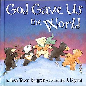 God Gave Us the World by Lisa Tawn Bergren - 9781400074488 Book