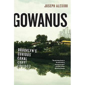 Gowanus - Brooklyn's Curious Canal by Joseph Alexiou - 9781479892945 B