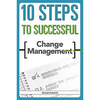 10 Steps to Successful Change by George Vukotich - 9781562867539 Book