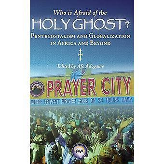 Who is Afraid of the Holy Ghost? - Pentecostalism and Globalization in