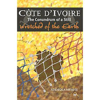 Cote d'Ivoire - The Conundrum of a Still Wretched of the Earth by Adem