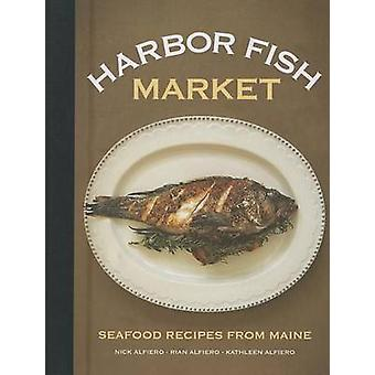 Harbor Fish Market - Seafood Recipes from Maine by Nick Alfiero - 9781