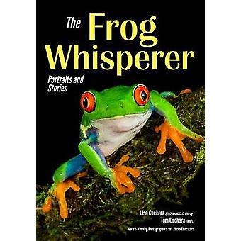 The Frog Whisperer - Portraits & Stories by Tom Cuchara - 97816820