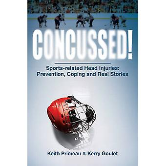 Concussed! - Sports-Related Head Injuries - Prevention - Coping & Real