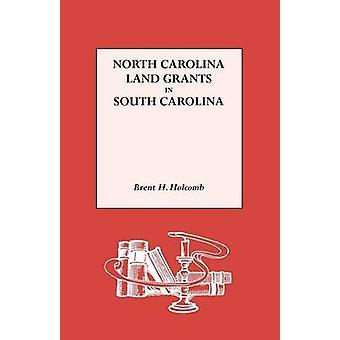 North Carolina Land Grants in South Carolina by Holcomb & Brent