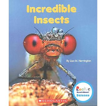 Incredible Insects by Lisa M Herrington