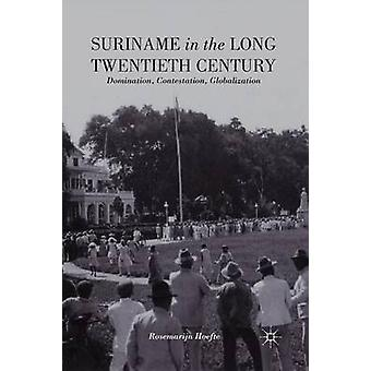 Suriname in the Long Twentieth Century  Domination Contestation Globalization by Hoefte & R.