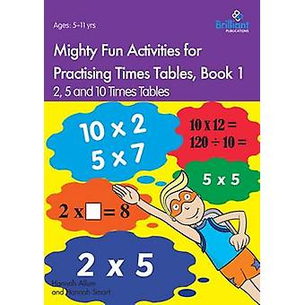 Mighty Fun Activities for Practising Times Tables Book 1 2 5 and 10 Times Tables by Allum & Hannah