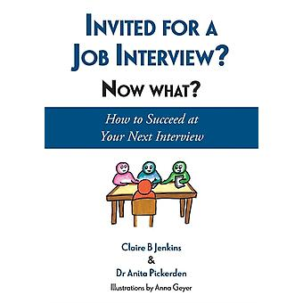 Invited for a Job Interview Now What How to Succeed at Your Next Interview by Jenkins & Claire B