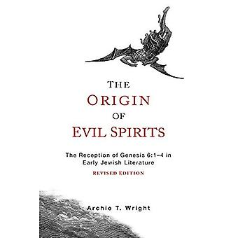 The Origin of Evil Spirits: The Reception of Genesis 6:1-4 in Early Jewish Literature