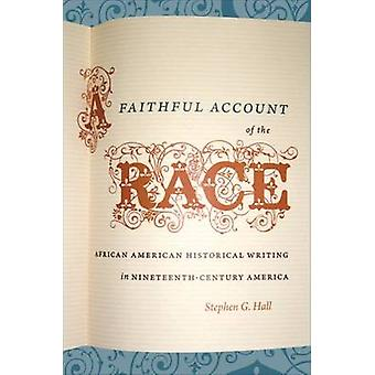 A Faithful Account of the Race African American Historical Writing in NineteenthCentury America by Hall & Stephen G.