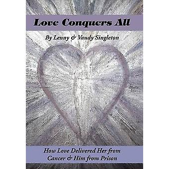 Love Conquers All How Love Delivered Her from Cancer Him from Prison von Singleton & Lenny & Vandy
