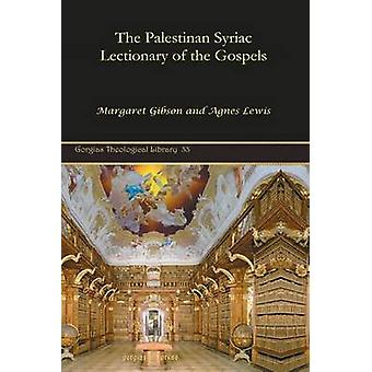 The Palestinan Syriac Lectionary of the Gospels by Gibson & Margaret