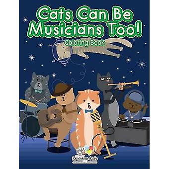 Cats Can Be Musicians Too Coloring Book by Kreative Kids