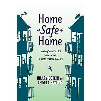 Home Safe Home  Housing Solutions for Survivors of Intimate Partner Violence by Hilary Botein & Andrea Hetling & Epilogue by Carol Corden