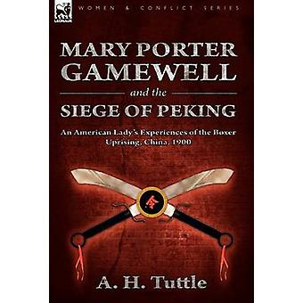 Mary Porter Gamewell and the Siege of Peking an American Ladys Experiences of the Boxer Uprising China 1900 von Tuttle & A. H.
