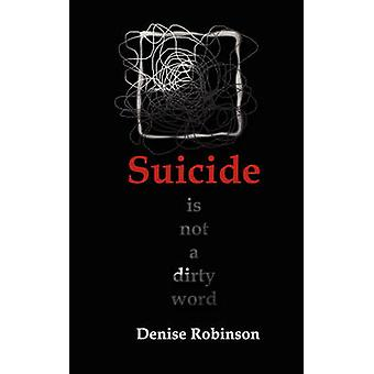 Suicide Is Not a Dirty Word by Robinson & Denise