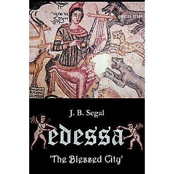 Edessa The Blessed City by Segal & J. B.