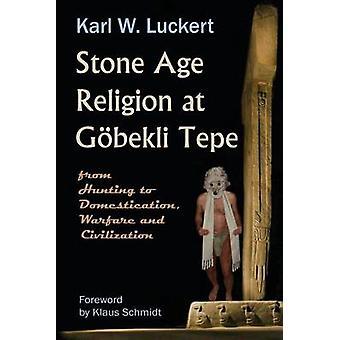 Stone Age Religion at Goebekli Tepe by Luckert & Karl W.