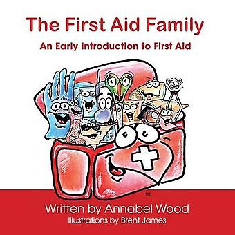 The First Aid Family  An Early Introduction to First Aid by Wood & Annabel