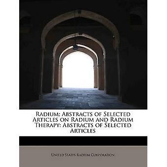 Radium Sammendrag av utvalgte artikler om radium og radium Therapy Sammendrag av utvalgte artikler av Corporation & USA radium