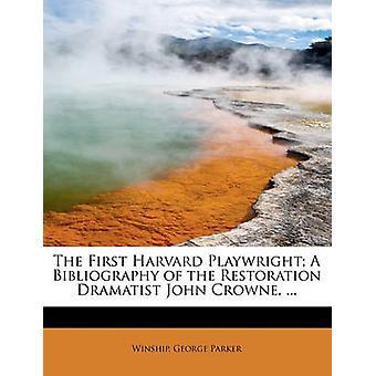 Den første Harvard Dramatiker En bibliografi av restaurering dramatikeren John Crowne ... av Parker & Winship & George