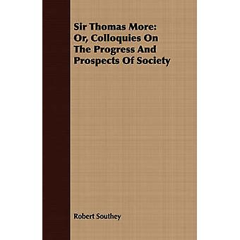 Sir Thomas More Or Colloquies On The Progress And Prospects Of Society by Southey & Robert