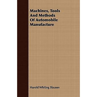 Machines Tools and Methods of Automobile Manufacture by Slauson & Harold Whiting