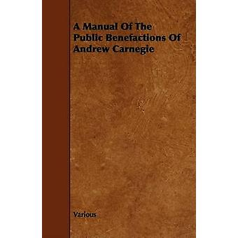 A Manual of the Public Benefactions of Andrew Carnegie by Various