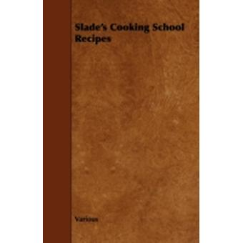 Slades Cooking School Recipes by Various