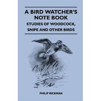 A Bird Watchers Note Book  Studies Of Woodcock Snipe And Other Birds by Rickman & Philip
