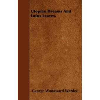 Utopian Dreams And Lotus Leaves. by Warder & George Woodward