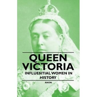 Queen Victoria  Influential Women in History by Anon