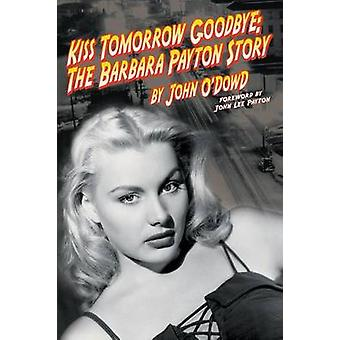 Kiss Tomorrow Goodbye The Barbara Payton Story  Second Edition by ODowd & John