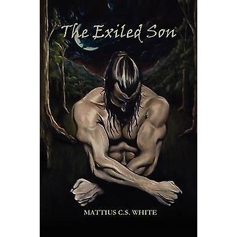 The Exiled Son by White & Mattius C. S.