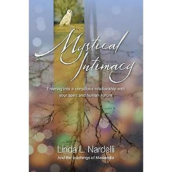 Mystical Intimacy Entering into a Conscious Relationship with Your Spirit and Human Nature by Nardelli & Linda L.