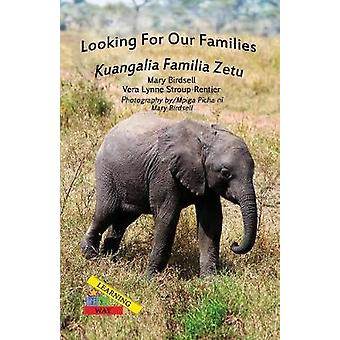 Looking For Our FamiliesKuangalia Famila Zetu by Birdsell & Mary