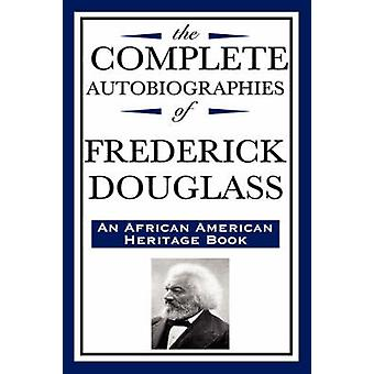 The Complete Autobiographies of Frederick Douglas an African American Heritage Book by Douglass & Frederick
