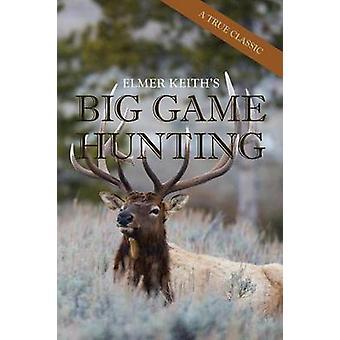 Elmer Keiths Big Game Hunting by Keith & Elmer