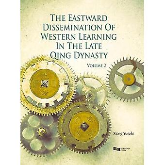 The Eastward Dissemination of Western Learning in the Late Qing Dynasty by Yuezhi & Xiong
